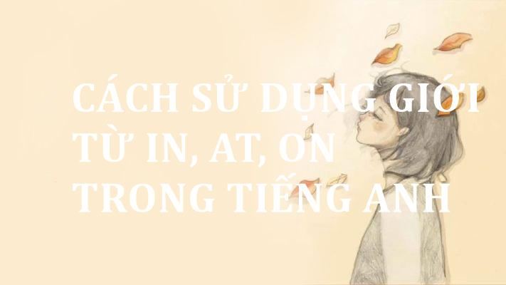 cach-su-dung-gioi-tu-in-at-on-trong-tieng-anh