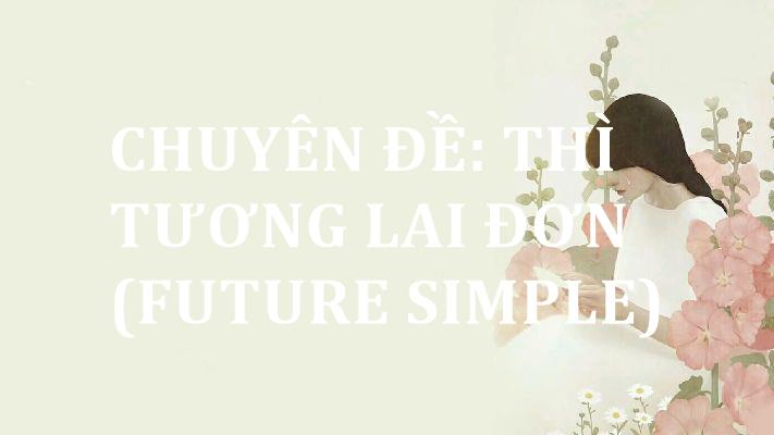 chuyen-de-thi-tuong-lai-don-future-simple